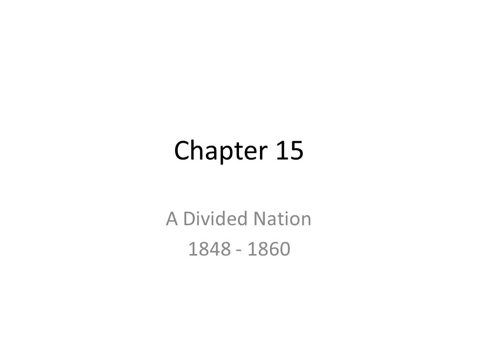 Chapter 15 A Divided Nation 1848 - 1860
