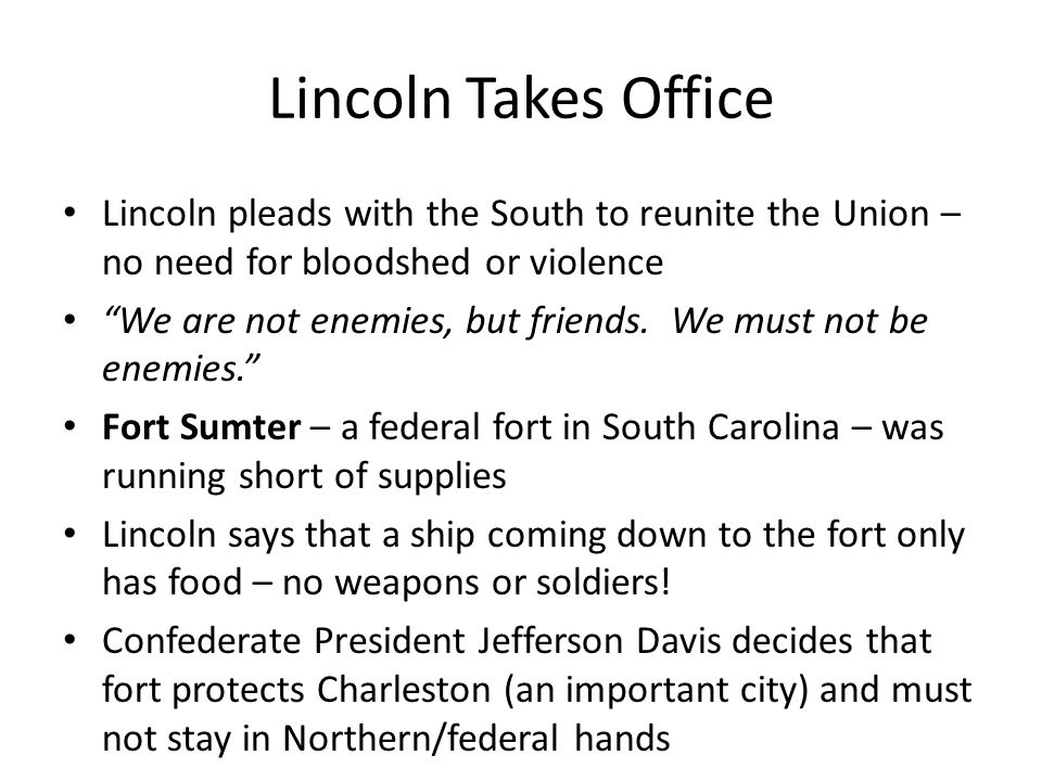 Lincoln Takes Office Lincoln pleads with the South to reunite the Union – no need for bloodshed or violence.