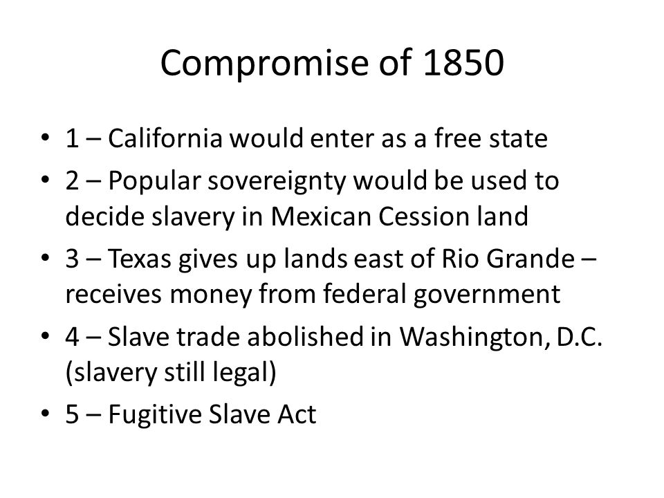 Compromise of 1850 1 – California would enter as a free state