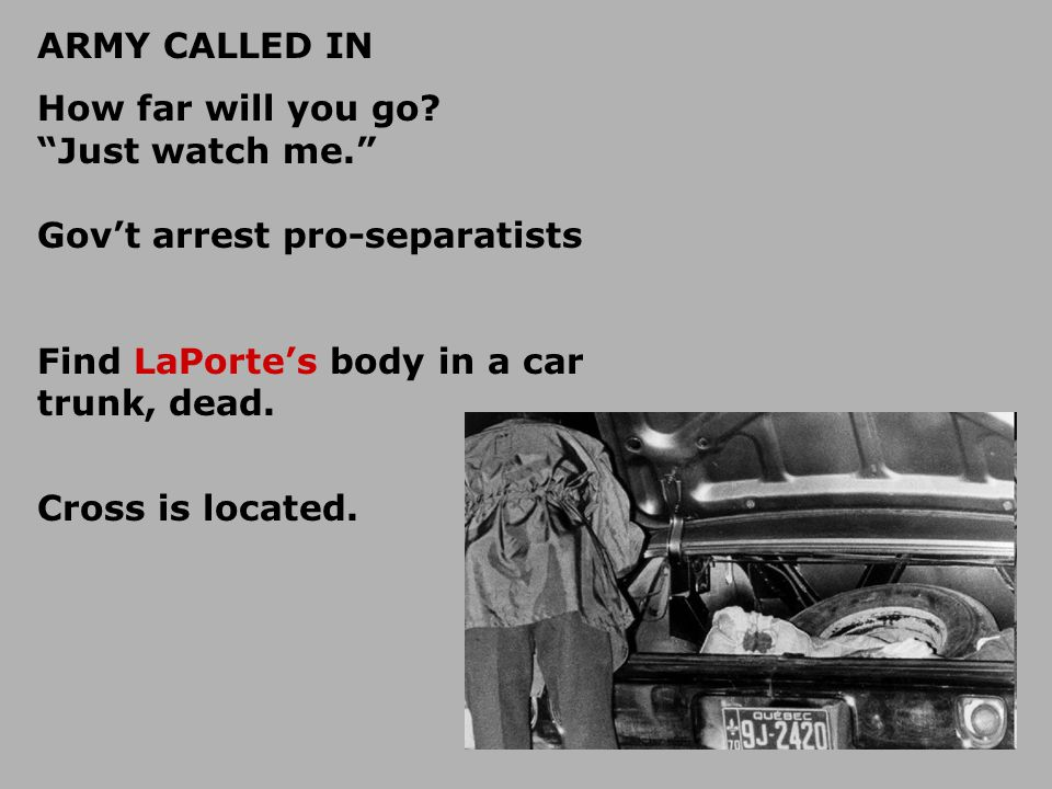 ARMY CALLED IN How far will you go Just watch me. Gov't arrest pro-separatists. Find LaPorte's body in a car trunk, dead.