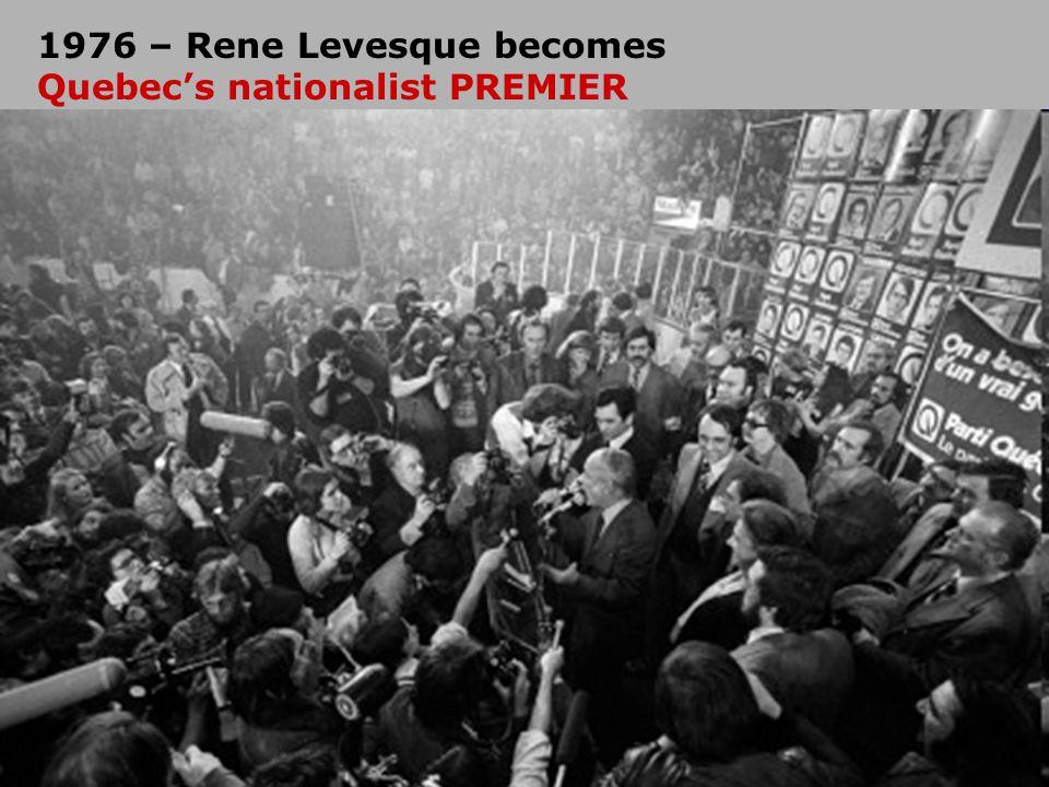 1976 – Rene Levesque becomes Quebec's nationalist PREMIER