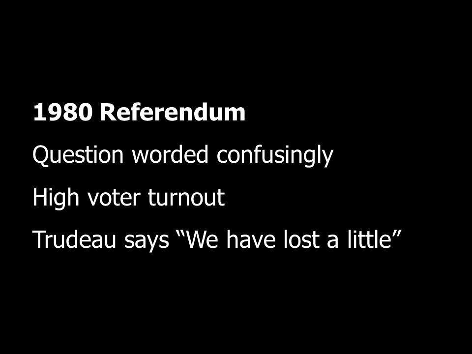 1980 Referendum Question worded confusingly High voter turnout Trudeau says We have lost a little