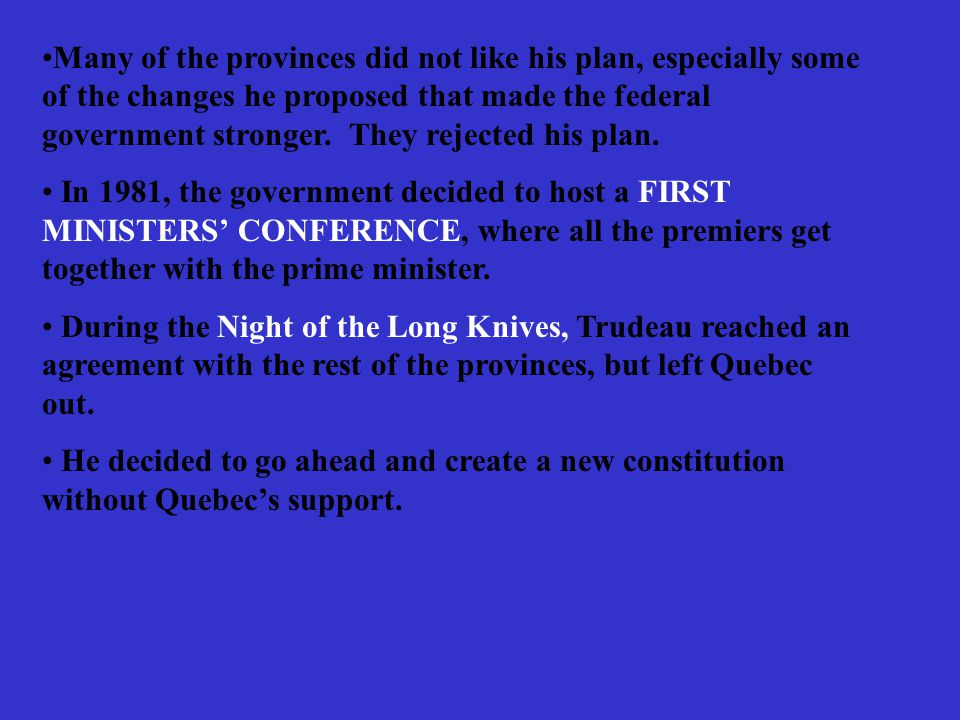 Many of the provinces did not like his plan, especially some of the changes he proposed that made the federal government stronger. They rejected his plan.