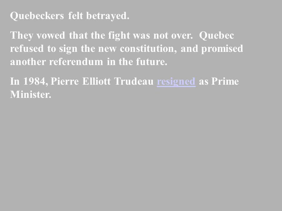 Quebeckers felt betrayed.