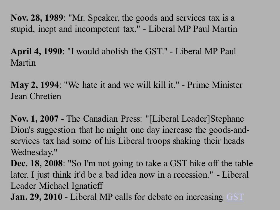 Nov. 28, 1989: Mr. Speaker, the goods and services tax is a stupid, inept and incompetent tax. - Liberal MP Paul Martin