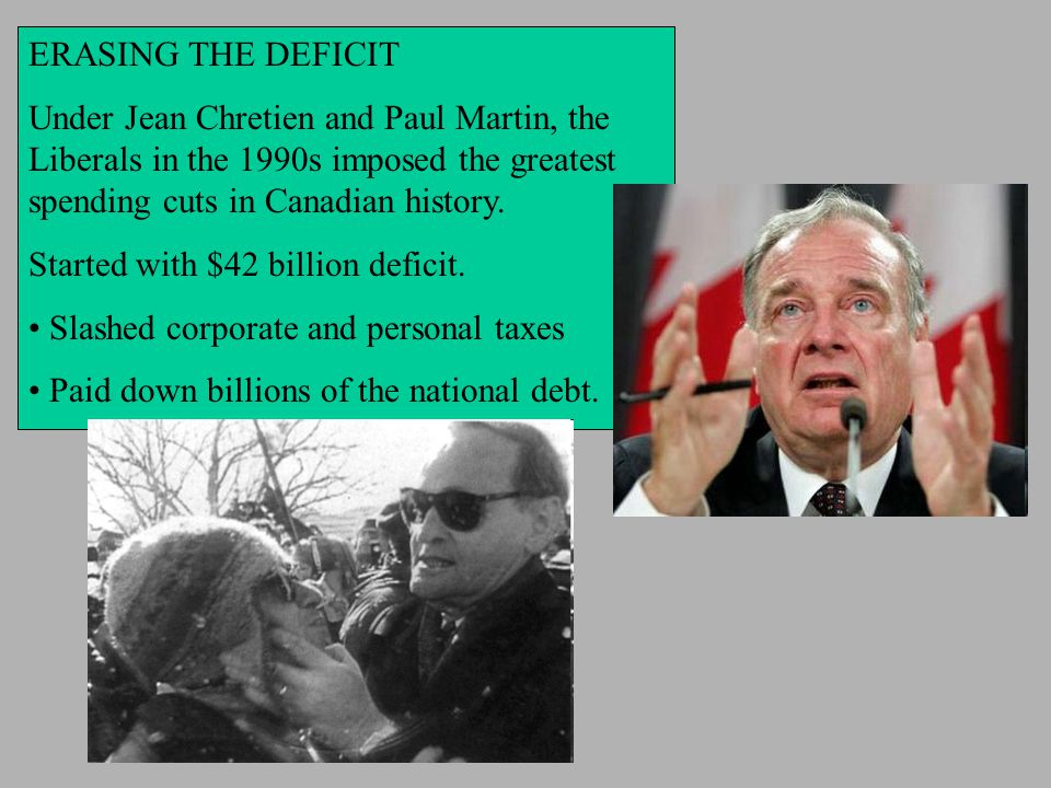 ERASING THE DEFICIT Under Jean Chretien and Paul Martin, the Liberals in the 1990s imposed the greatest spending cuts in Canadian history.
