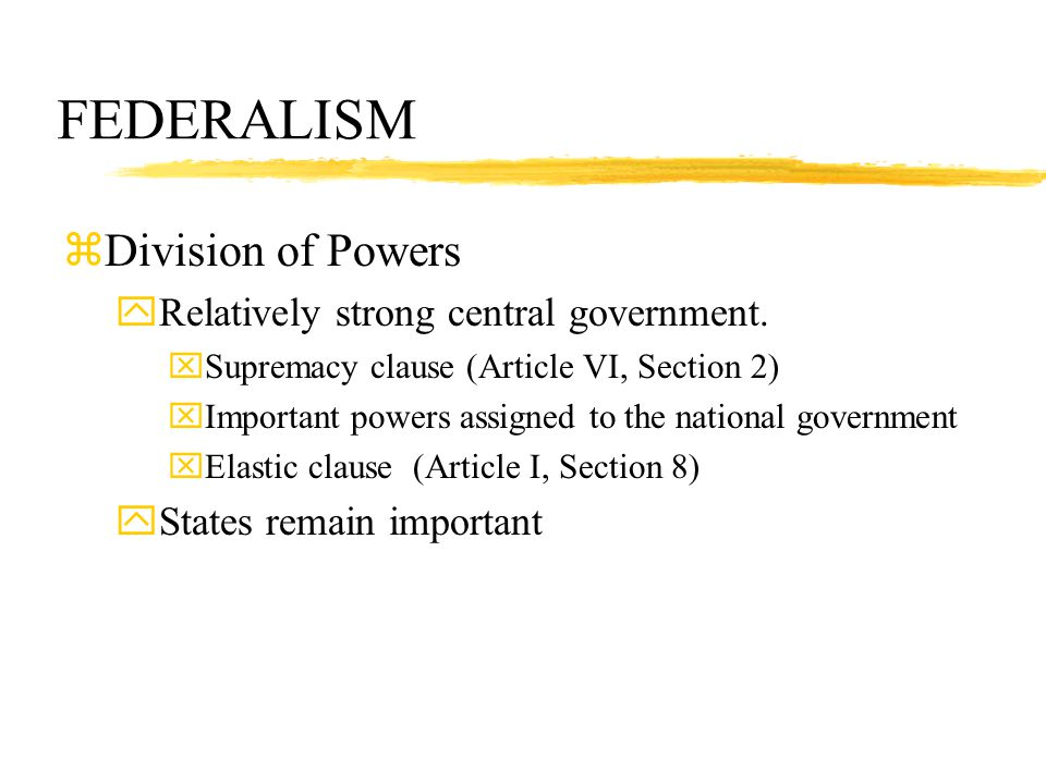 FEDERALISM Division of Powers Relatively strong central government.