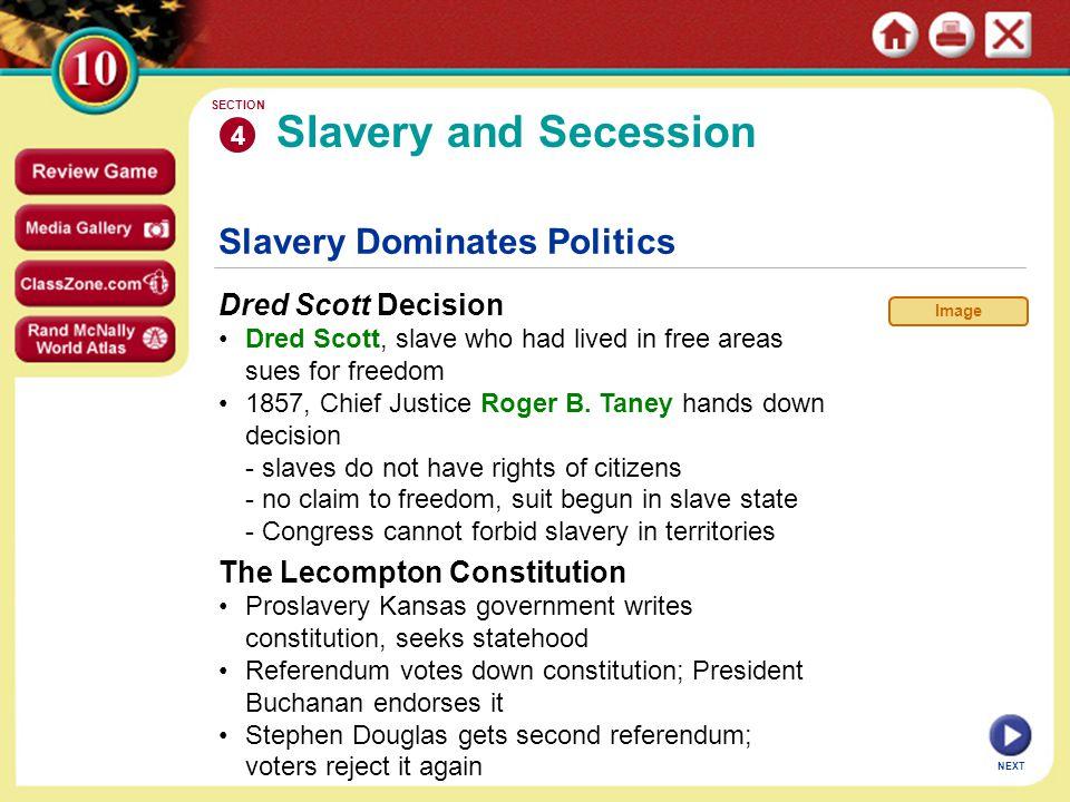 Slavery and Secession Slavery Dominates Politics Dred Scott Decision