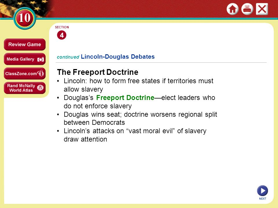 4 SECTION. continued Lincoln-Douglas Debates. The Freeport Doctrine. Lincoln: how to form free states if territories must allow slavery.