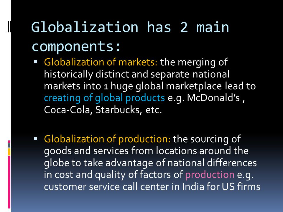 Globalization has 2 main components: