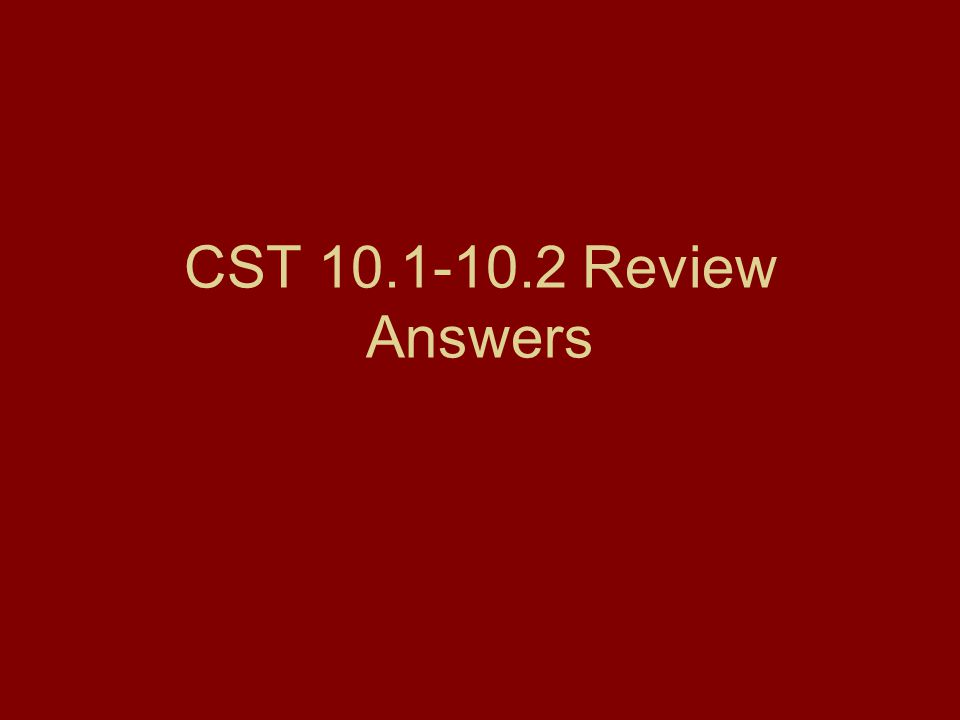 CST 10.1-10.2 Review Answers