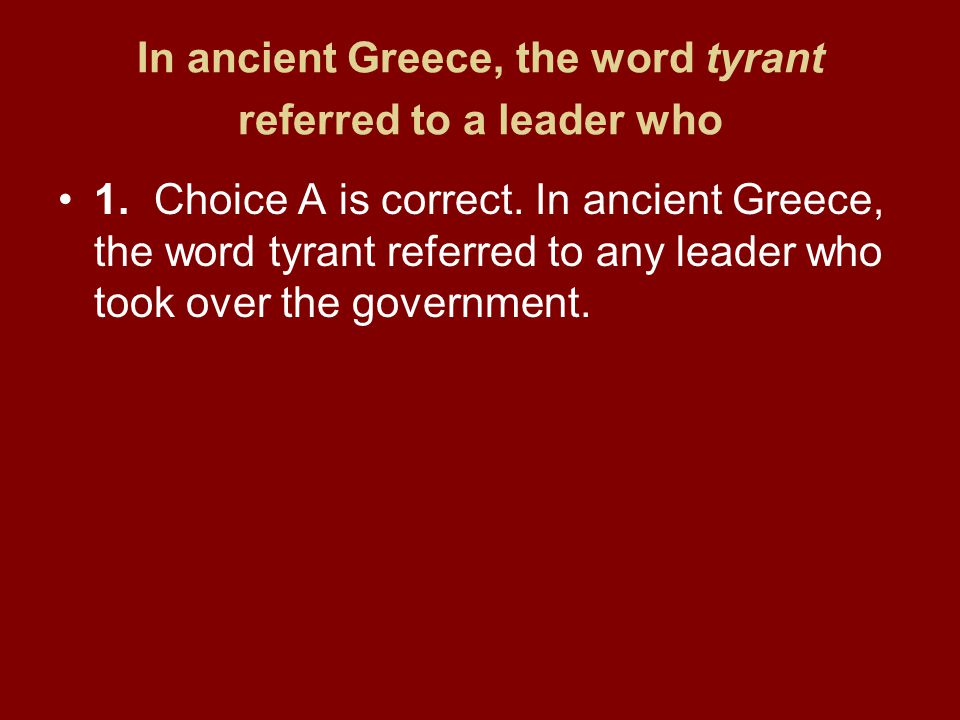 In ancient Greece, the word tyrant referred to a leader who