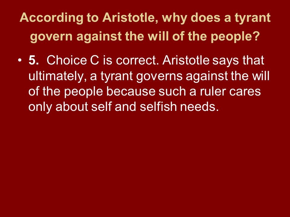 According to Aristotle, why does a tyrant govern against the will of the people