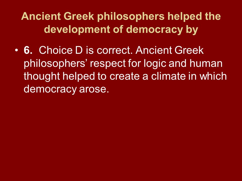 Ancient Greek philosophers helped the development of democracy by