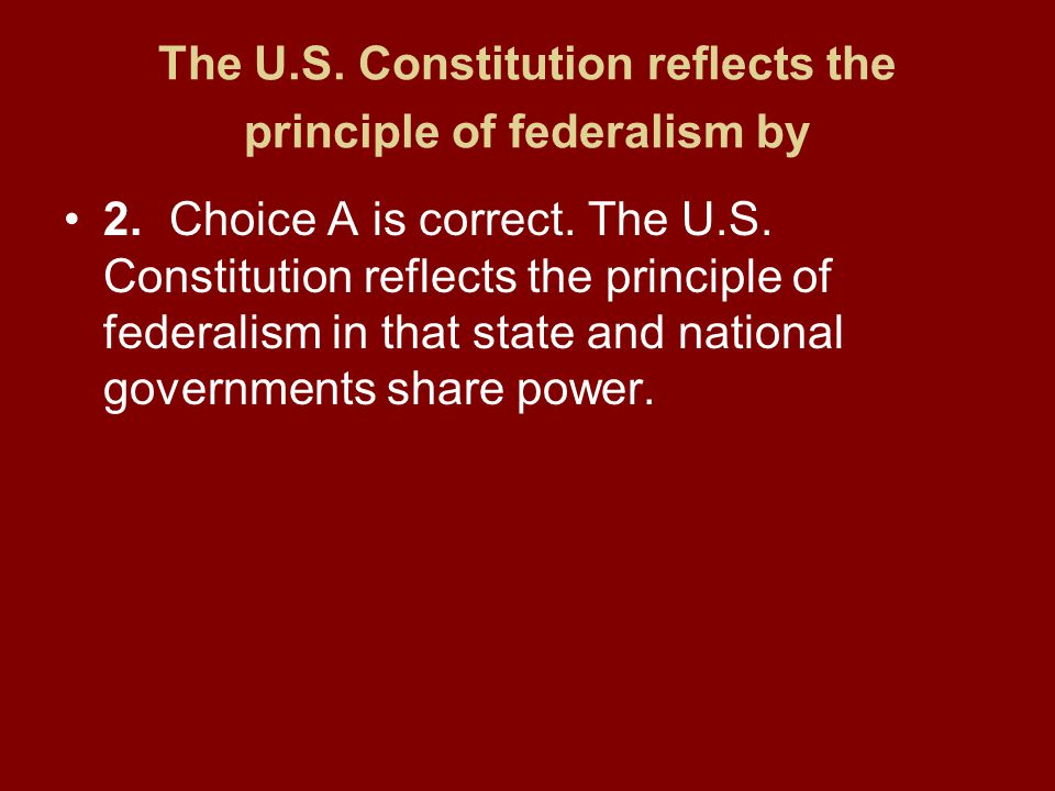 The U.S. Constitution reflects the principle of federalism by