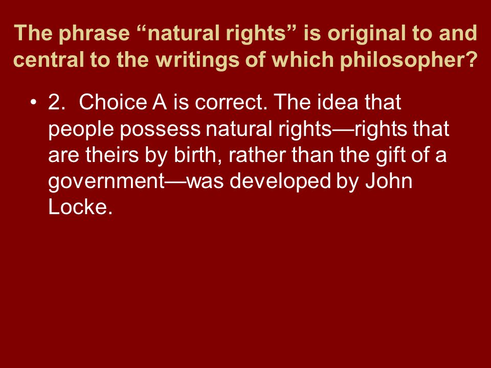 The phrase natural rights is original to and central to the writings of which philosopher