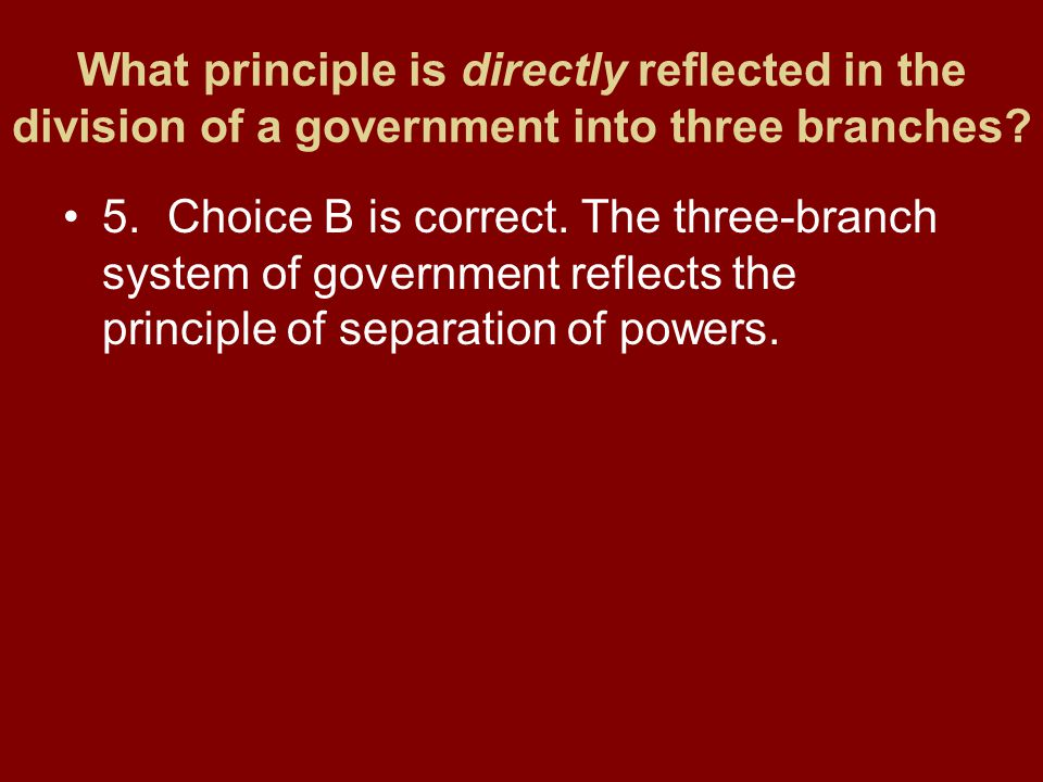 What principle is directly reflected in the division of a government into three branches