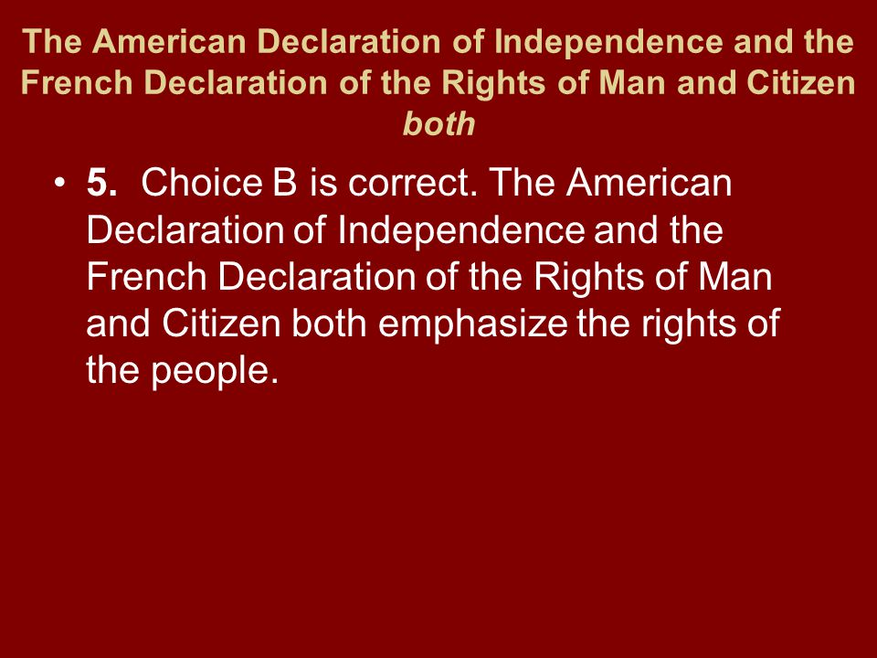 The American Declaration of Independence and the French Declaration of the Rights of Man and Citizen both