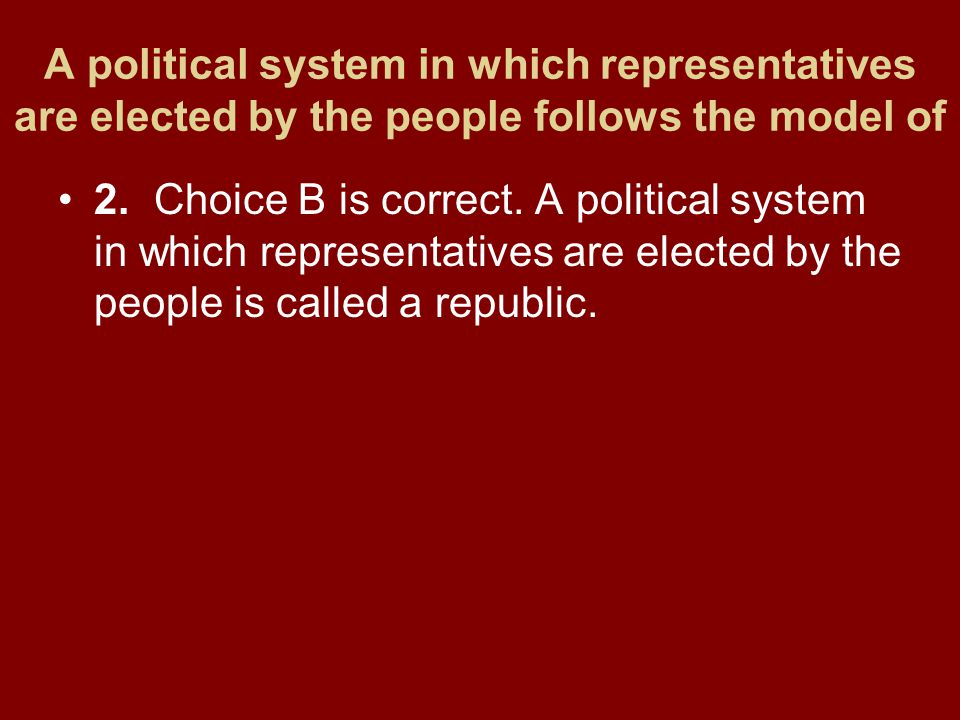A political system in which representatives are elected by the people follows the model of
