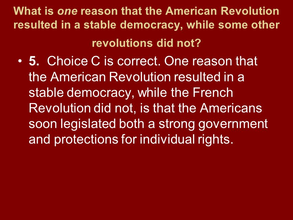 What is one reason that the American Revolution resulted in a stable democracy, while some other revolutions did not