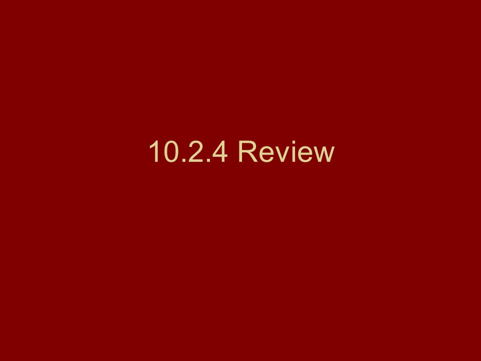 10.2.4 Review