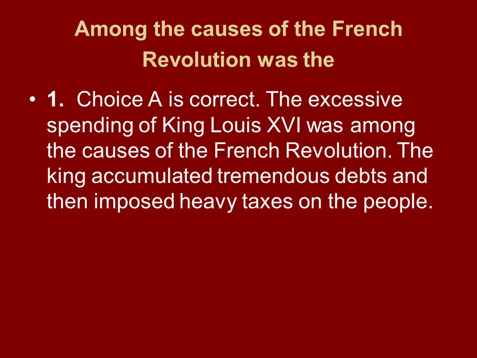 Among the causes of the French Revolution was the