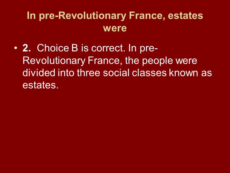 In pre-Revolutionary France, estates were