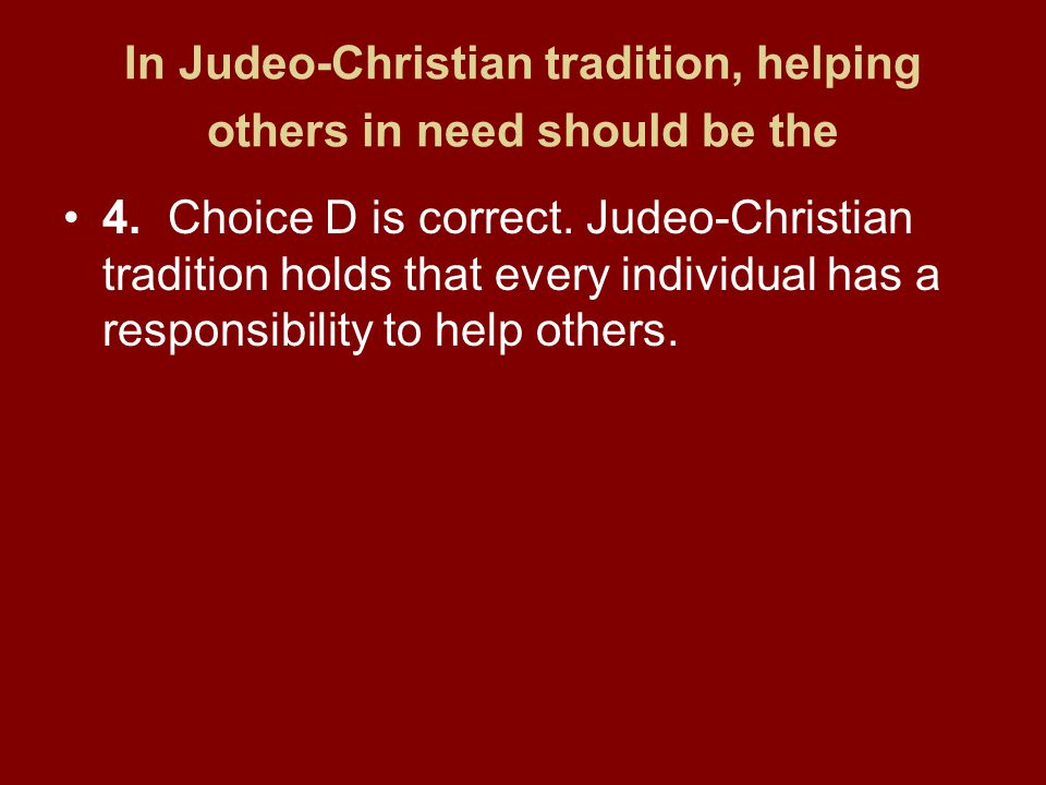 In Judeo-Christian tradition, helping others in need should be the