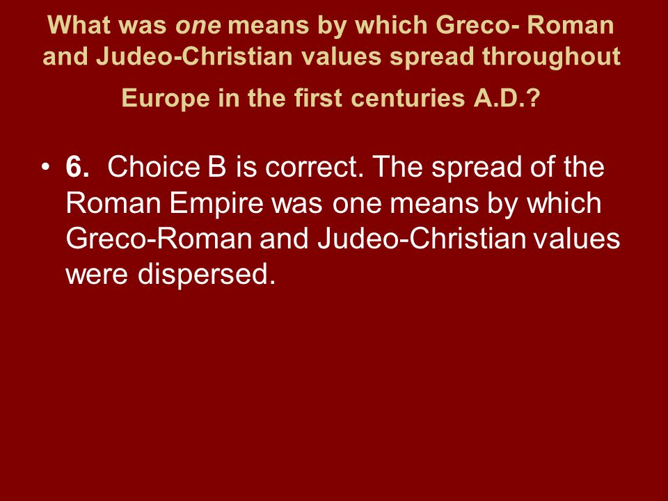 What was one means by which Greco- Roman and Judeo-Christian values spread throughout Europe in the first centuries A.D.