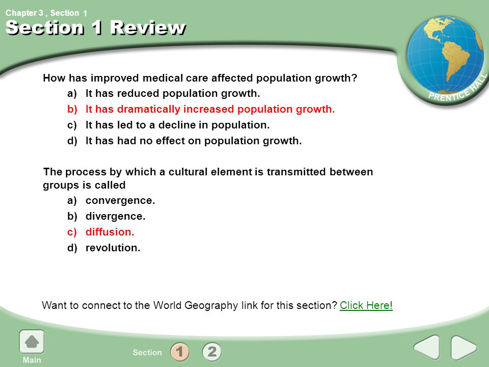 1 Section 1 Review. How has improved medical care affected population growth a) It has reduced population growth.