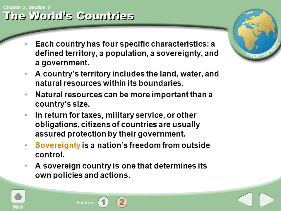 2 The World's Countries. Each country has four specific characteristics: a defined territory, a population, a sovereignty, and a government.