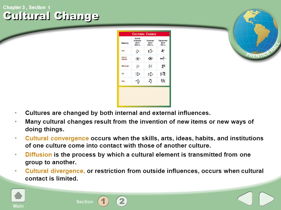 1 Cultural Change. Cultures are changed by both internal and external influences.
