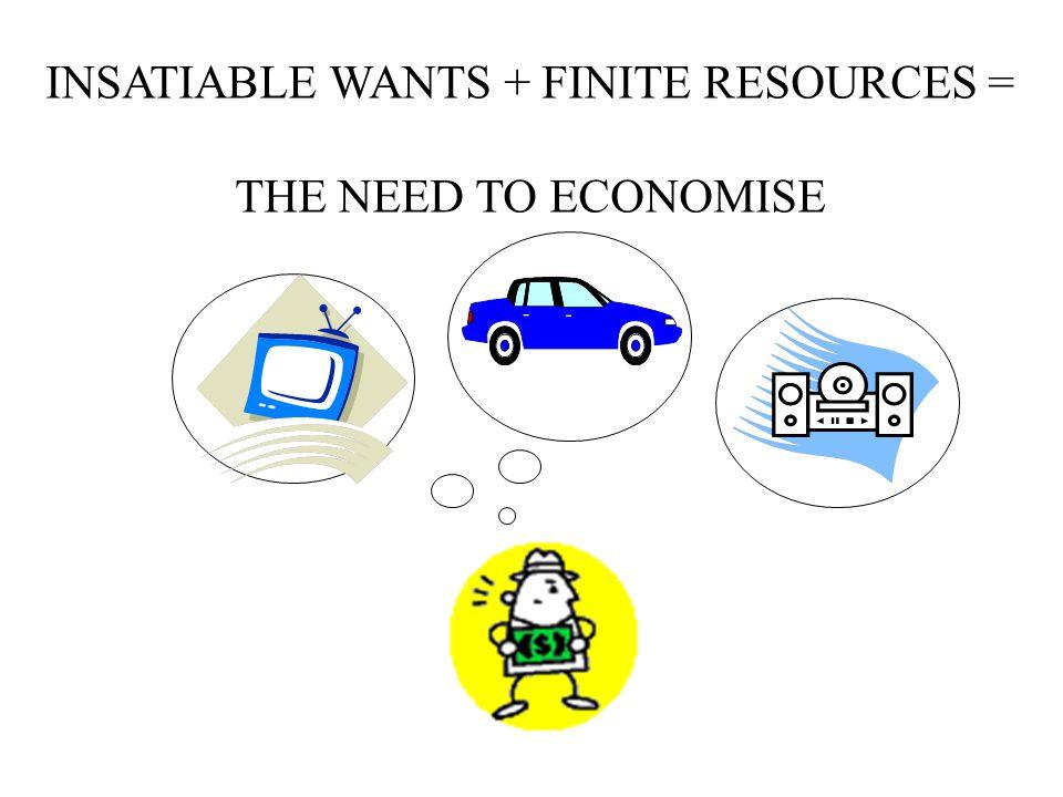 INSATIABLE WANTS + FINITE RESOURCES =
