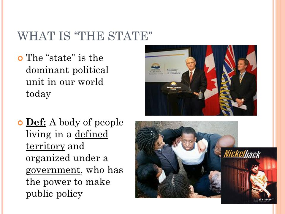 WHAT IS THE STATE The state is the dominant political unit in our world today.