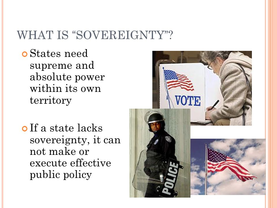 WHAT IS SOVEREIGNTY States need supreme and absolute power within its own territory.