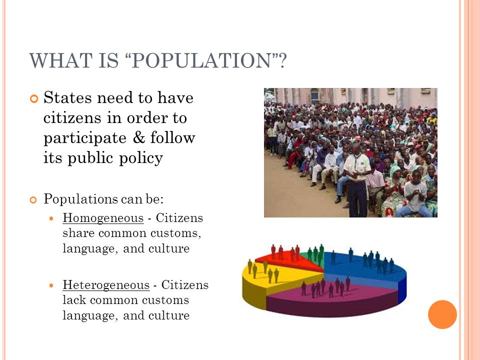 WHAT IS POPULATION States need to have citizens in order to participate & follow its public policy.