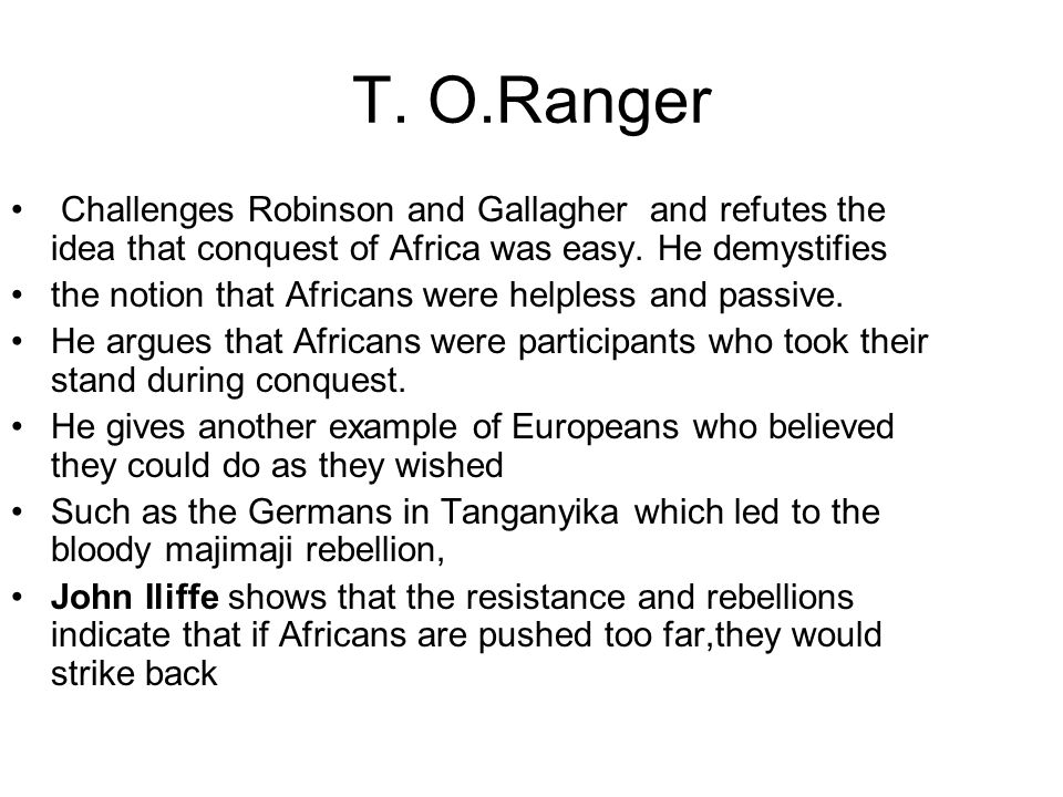 T. O.Ranger Challenges Robinson and Gallagher and refutes the idea that conquest of Africa was easy. He demystifies.