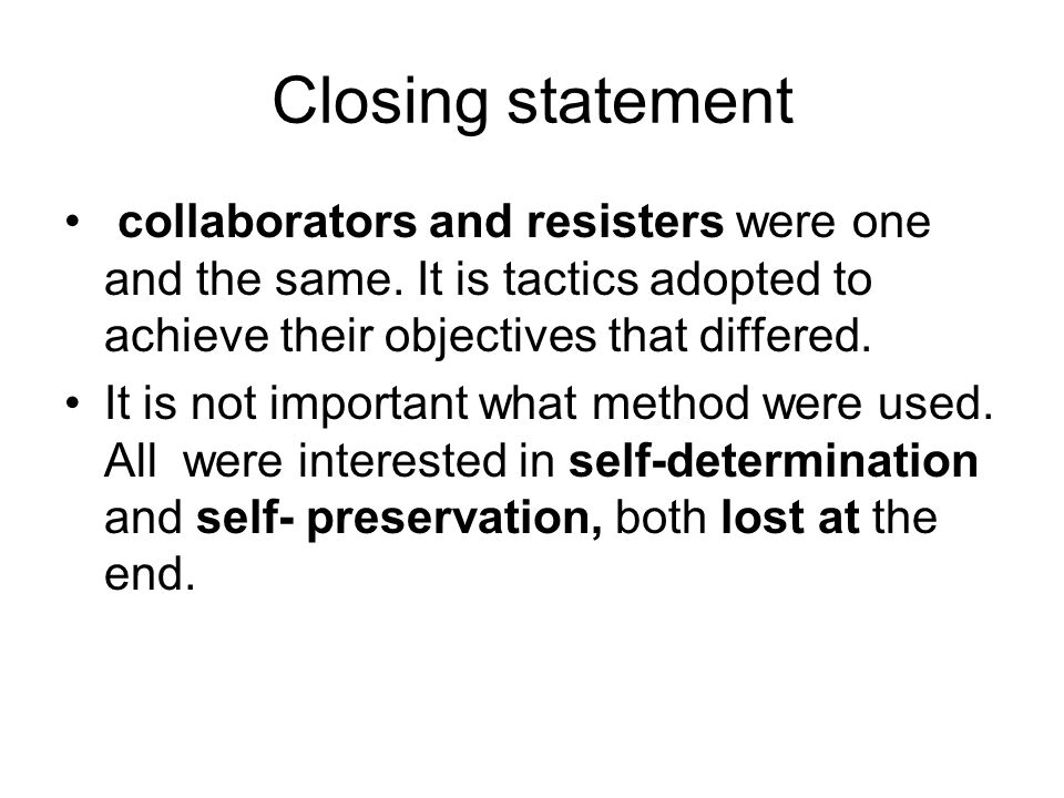 Closing statement collaborators and resisters were one and the same. It is tactics adopted to achieve their objectives that differed.
