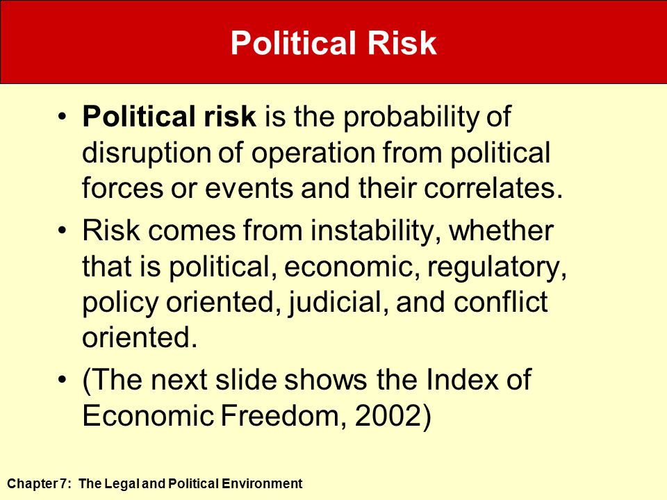 Political Risk Political risk is the probability of disruption of operation from political forces or events and their correlates.