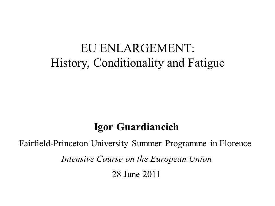 EU ENLARGEMENT: History, Conditionality and Fatigue