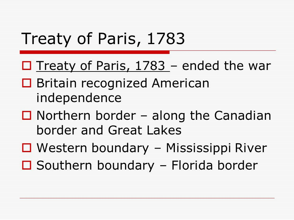 Treaty of Paris, 1783 Treaty of Paris, 1783 – ended the war