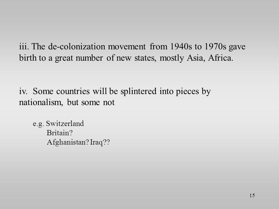 iii. The de-colonization movement from 1940s to 1970s gave birth to a great number of new states, mostly Asia, Africa.