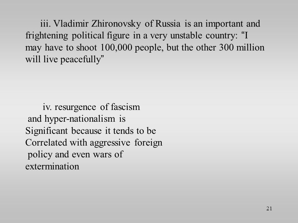 iii. Vladimir Zhironovsky of Russia is an important and frightening political figure in a very unstable country: I may have to shoot 100,000 people, but the other 300 million will live peacefully