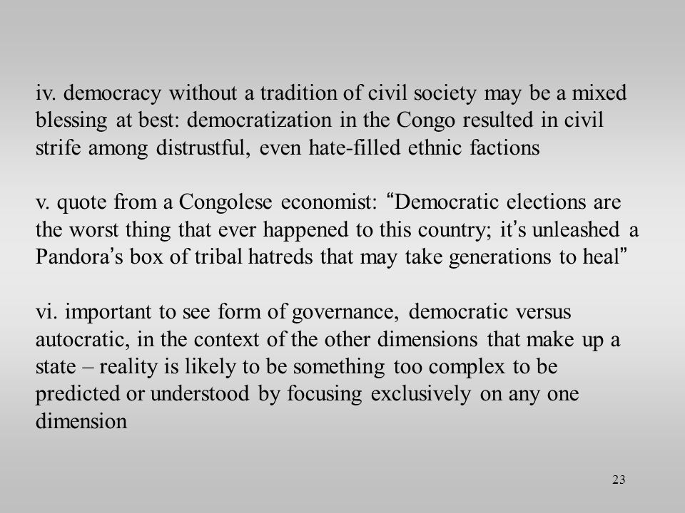 iv. democracy without a tradition of civil society may be a mixed blessing at best: democratization in the Congo resulted in civil strife among distrustful, even hate-filled ethnic factions
