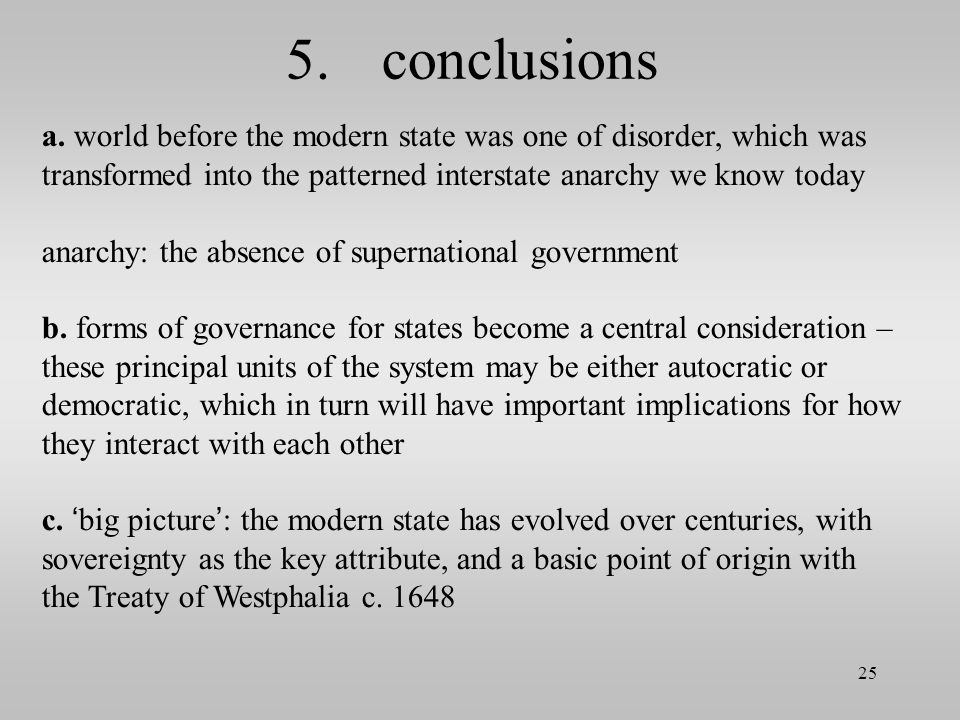 5. conclusions a. world before the modern state was one of disorder, which was transformed into the patterned interstate anarchy we know today.