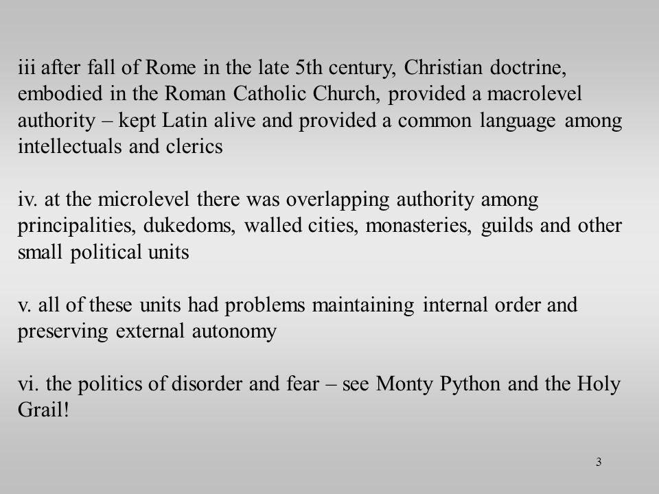 iii after fall of Rome in the late 5th century, Christian doctrine, embodied in the Roman Catholic Church, provided a macrolevel authority – kept Latin alive and provided a common language among intellectuals and clerics