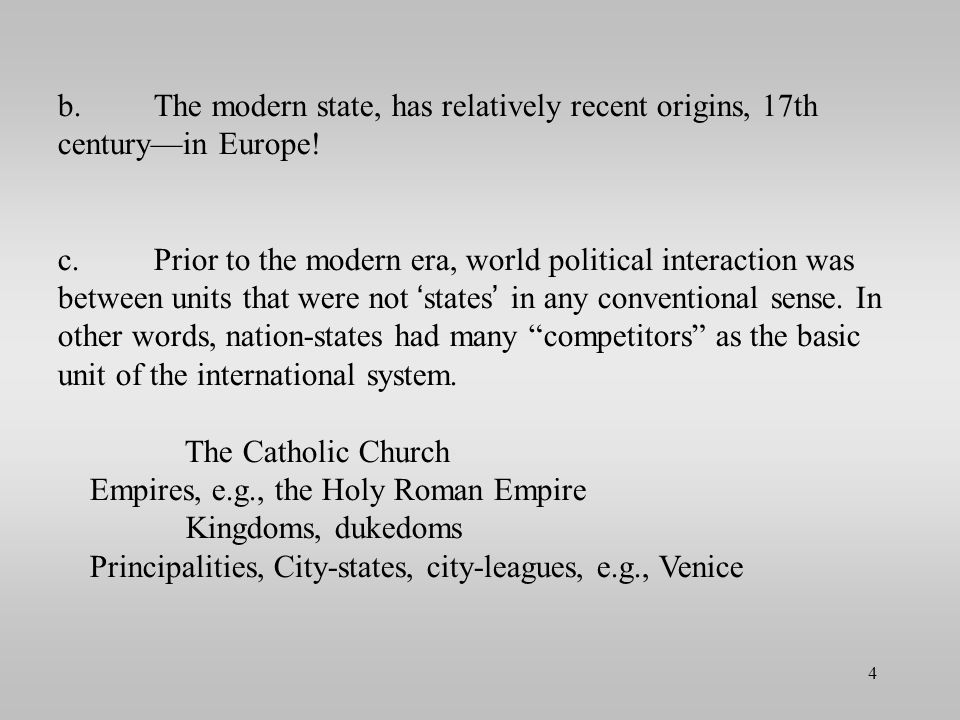 b. The modern state, has relatively recent origins, 17th century—in Europe!