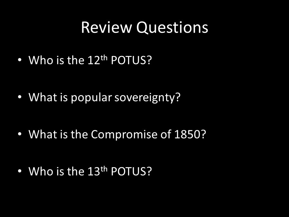 Review Questions Who is the 12th POTUS What is popular sovereignty