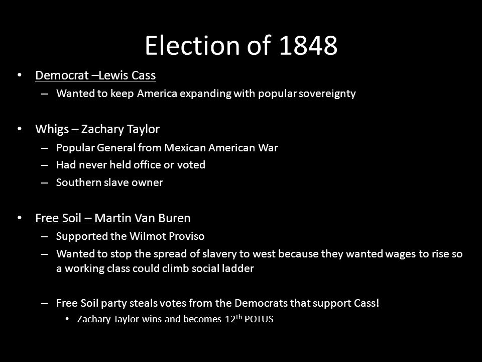 Election of 1848 Democrat –Lewis Cass Whigs – Zachary Taylor