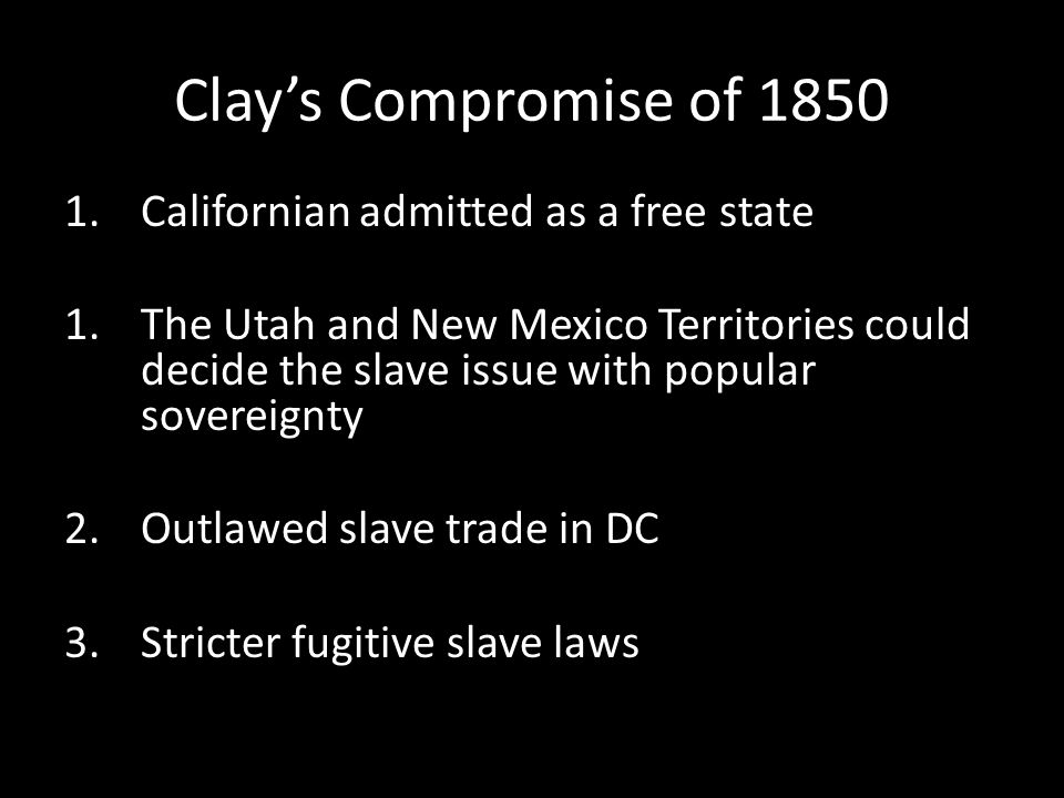 Clay's Compromise of 1850 Californian admitted as a free state
